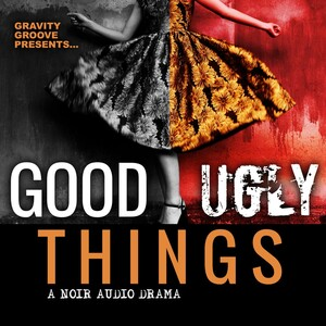 Good Ugly Things podcast